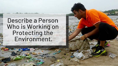 IELTS Cue Card 5: A Person Who is Working on Protecting Environment