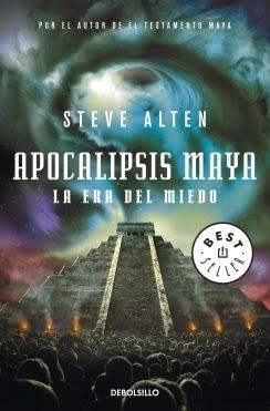 Trilogía Maya III: Apocalipsis Maya: La Era Del Miedo; de Steve Alten