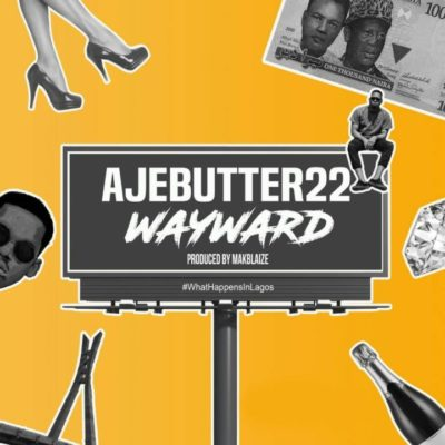 Ajebutter22 – Wayward [New Song] - mp3made.com.ng
