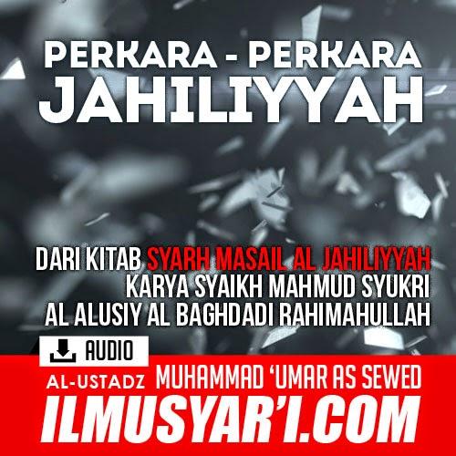 Syarah Masail al Jahiliyyah (Perkara perkara Jahiliyyah) - Ustadz Muhammad 'Umar as Sewed