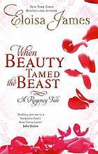When Beauty Tamed the Beast.  Eloisa James