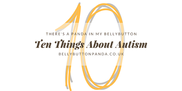 Ten Things About Autism www.bellybuttonpanda.co.uk