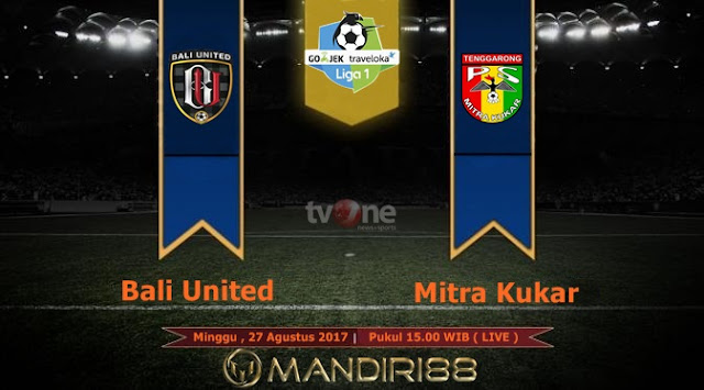 Prediksi Bola : Bali United Vs Mitra Kukar , Minggu 27 Agustus 2017 Pukul 15.00 WIB @ TVONE
