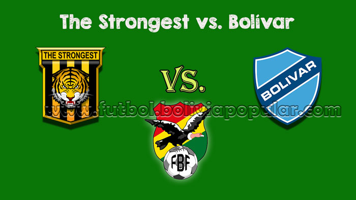 Ver The Strongest vs. Bolívar - En Vivo - Online - Torneo Clausura 2018