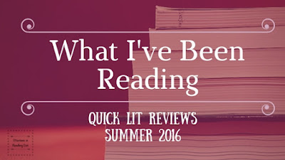 What I've been reading... Quick Lit Reviews... Summer 2016