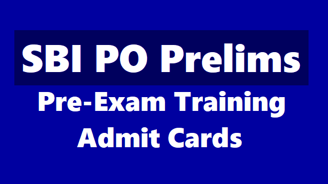 sbi po prelims 2018 pre-exam training admit cards,sbi probationary officers prelims pre exam training admit cards,sbi po admit cards,sbi po hall tickets