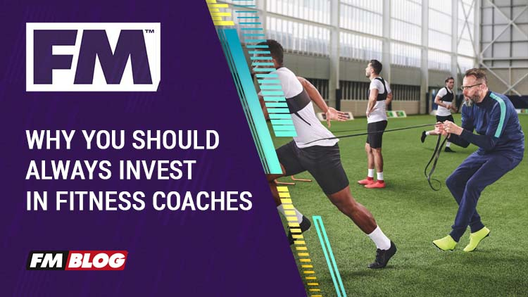 Why you should always invest in Fitness Coaches in Football Manager