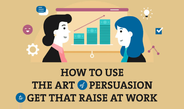 How to Use the Art of Persuasion to Get That Raise at Work