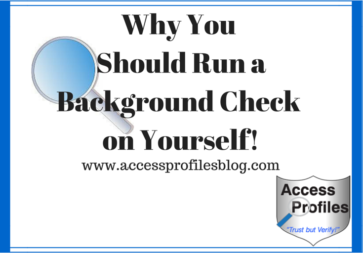 Access Profiles, Inc.: Why You Should Run A Background