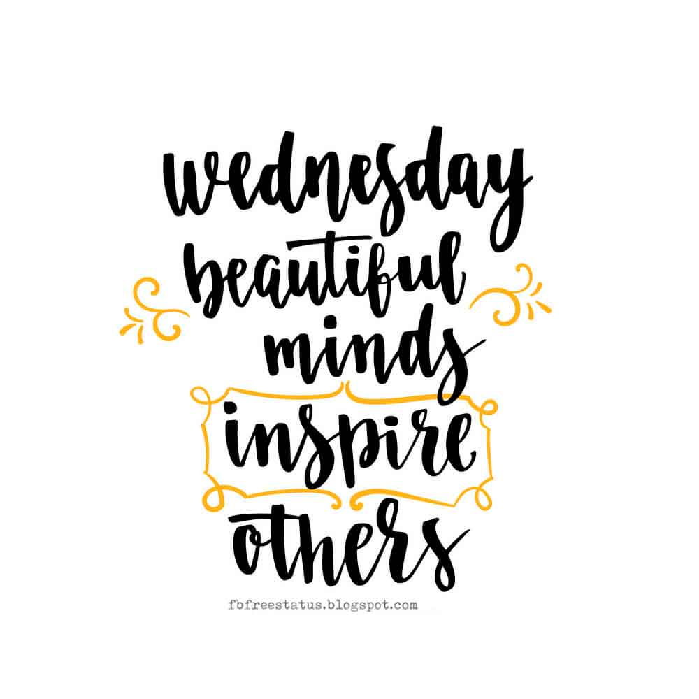 Wednesday beautiful minds inspire others, Happy Wednesday.