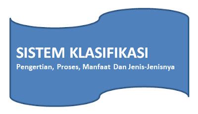 Pengertian Sistem Klasifikasi, Proses, Manfaat Dan Jenis-Jenisnya