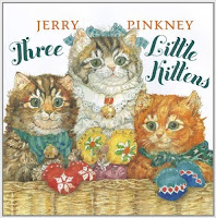 http://www.amazon.com/Three-Little-Kittens-Jerry-Pinkney/dp/0803735332/ref=sr_1_5?s=books&ie=UTF8&qid=1459782407&sr=1-5&keywords=three+little+kittens+book