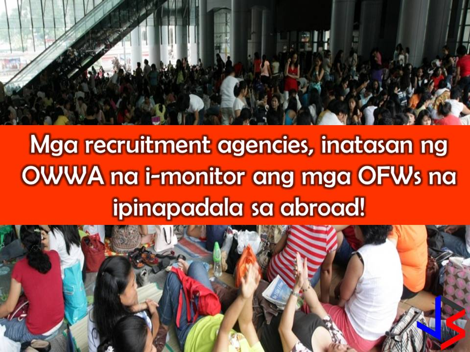 """Make sure to monitor the welfare and protection of every Overseas Filipino Workers (OFW) you deploy abroad."" This is the word of Overseas Workers Welfare Administration (OWWA) Administrator Hans Leo Cacdac to recruitment agencies.  Cacdac noted that recruitment agencies must respect human and employment rights, as well as ethical recruitment processes prior to worker's deployment.  ""People are recruited out of poverty, not because of their skills, not because they have been properly matched,"" said Cacdac."