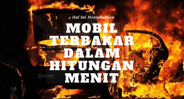 Penyebab Mobil Terbakar Dalam Hitungan Menit