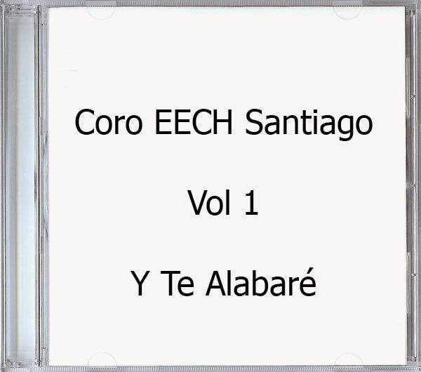 Coro EECH Santiago-Vol 1-Y Te Alabaré-