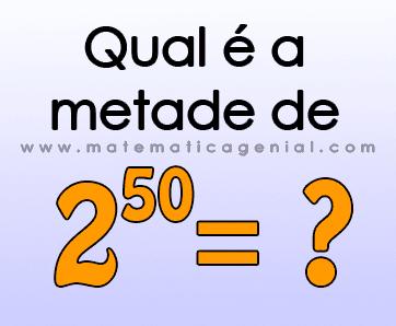 Desafio: Qual é a metade de 2 elevado a 50?