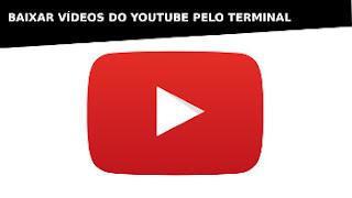 tutoria explicando como baixar videos do youtube no terminal do ubuntu linux