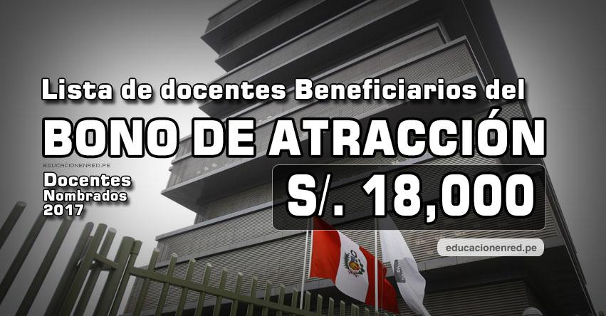 MINEDU publicó lista de Docentes Beneficiarios del Bono de Atracción de S/. 18,000 (Docentes Nombrados en el 2017) www.minedu.gob.pe