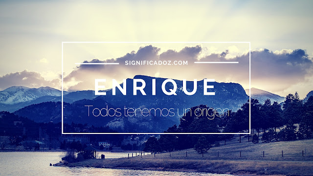 Significado del Nombre Enrique ¿Que Significa?