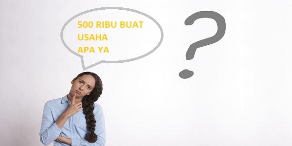 Modal 500 Ribu Bisa Buat Usaha Apa
