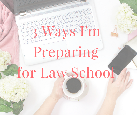 3 Ways I'm Preparing for My First Year of Law School
