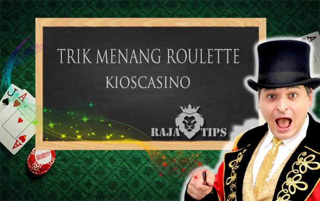 Trik Menang Judi Roulette Kioscasino