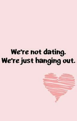 hanging out but not dating