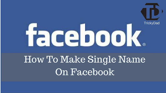 How To Make Single Name On Facebook For Free