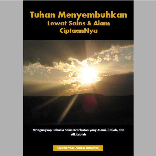 """Ebook Gratis """"Tuhan Menyembuhkan Lewat Sains & Alam CiptaanNya"""""""