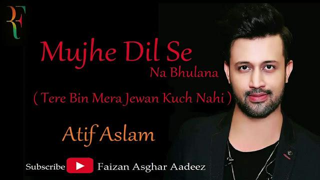 Mijhe Dil Se Na Bhulana Song Lyrics - Atif Aslam