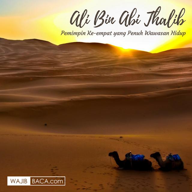 Ali Bin Abi Thalib, Pemimpin Ke-empat yang Penuh Wawasan Hidup, Inilah Diantaranya!