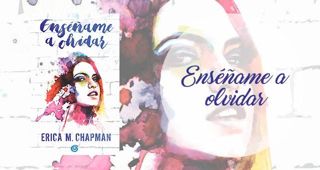 Enséñame a olvidar, Erica M. Chapman
