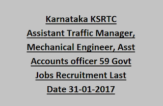 Karnataka KSRTC Assistant Traffic Manager, Mechanical Engineer, Asst Accounts officer 59 Govt Jobs Recruitment Last Date 31-01-2017