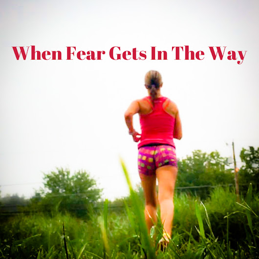 When Fear Gets In The Way