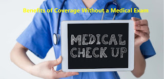Benefits of Coverage Without a Medical Exam