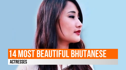 LIST: 14 Most Beautiful Bhutanese Actresses