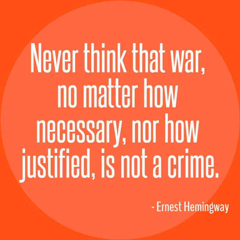 Ernest Hemingway Quote, Never think that war, no matter how necessary, nor how justified, is not a crime.