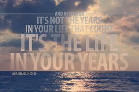 Famous Quotes About Life Changes: it'snot he years in your life that count