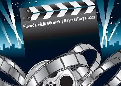 film-filmi-ruyada-gormek-nedir-gorulmesi-ne-anlama-gelir-dini-ruya-tabiri-tabirleri-islami-ruya-tabiri-yorumlari-kitabi-ruya-yorumu-hayrolaruya.com