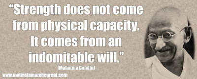 "Mahatma Gandhi Inspirational Quotes Explained: ""Strength does not come from physical capacity. It comes from an indomitable will."""