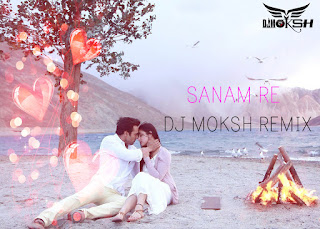 Sanam-Re-DJ-moksh-Remix
