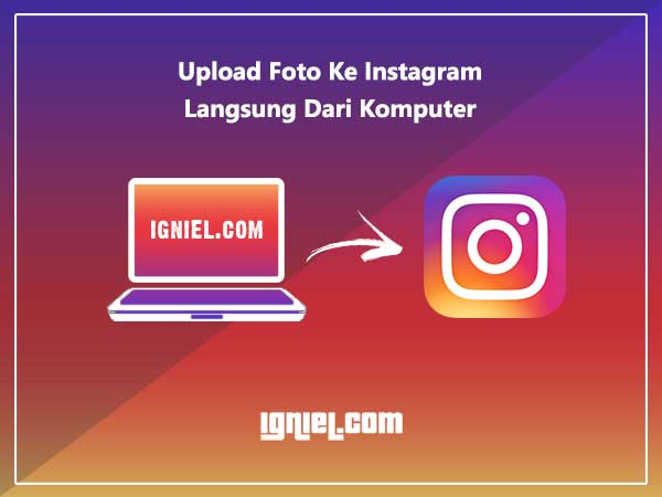 Cara Upload Foto Ke Instagram Lewat PC Komputer