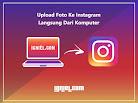Cara Upload Foto Ke Instagram Lewat PC / Komputer Tanpa Aplikasi