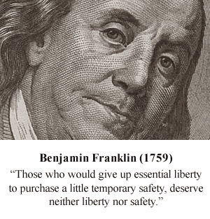 Benjamin Franklin - ''Those who would give up essential liberty to purchase a little temporary safety, deserve neither liberty nor safety.''