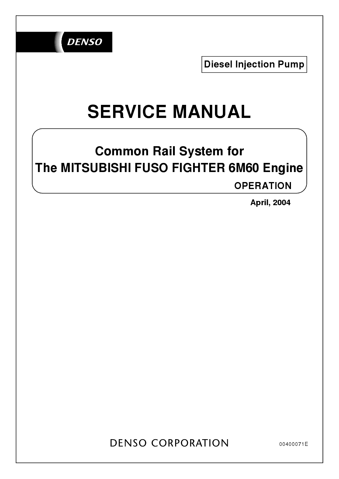 This manual describes the common rail system installed in the 6M60 engine  of the Mitsubishi Fuso Fighter. The most