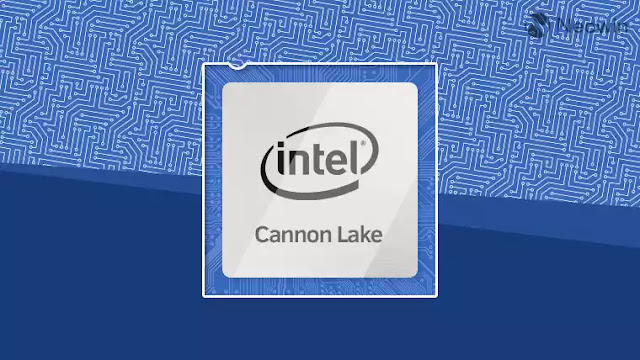 Intel Cannon Lake Processor - The 8th Gen