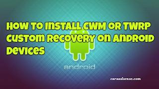 Cara Install CWM Di Android Dengan Mudah
