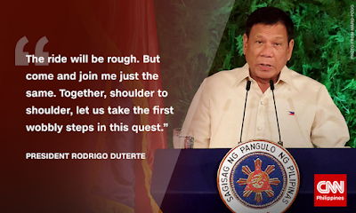 "President Rodrigo Duterte: ""The ride will be rough but come and join me just the same. Together, shoulder to shoulder let us take the first wobbly steps in this quest."""