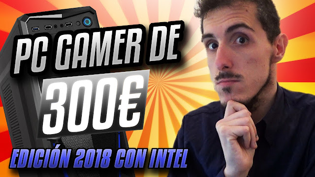 pc gamer de 300 con intel 2018 el rinc n de futuzor. Black Bedroom Furniture Sets. Home Design Ideas