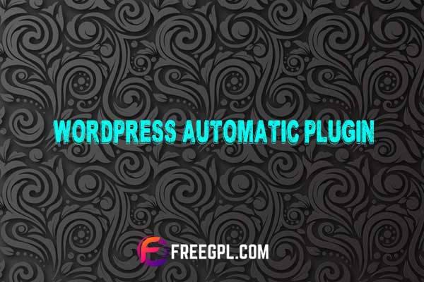 WordPress Automatic Plugin Nulled Download Free